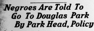 "In July, 1926 the Indianapolis Recorder complained that they could only reserve space or visit the city's ""Jim Crow"" park, Douglass Park. This would remain true into the 1960's."